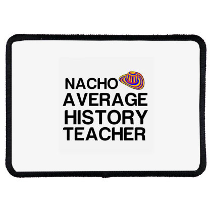 Nacho Average History Teacher Rectangle Patch Designed By Perfect Designers