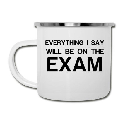 Everything I Say Will Be On The Exam Camper Cup Designed By Perfect Designers