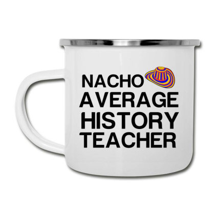 Nacho Average History Teacher Camper Cup Designed By Perfect Designers