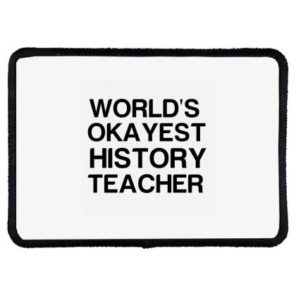 World's Okayest History Teacher Rectangle Patch Designed By Perfect Designers