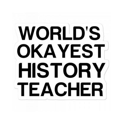 World's Okayest History Teacher Sticker Designed By Perfect Designers