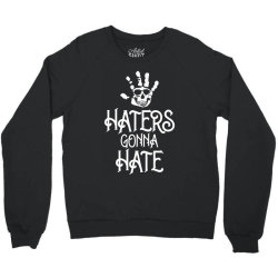 haters gonna hate Crewneck Sweatshirt | Artistshot