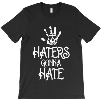 Haters Gonna Hate T-shirt Designed By Designisfun