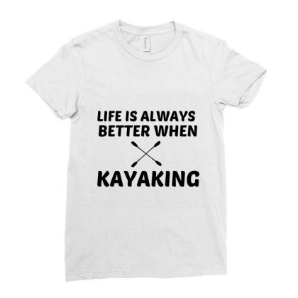 Kayaking Life Is Better Ladies Fitted T-shirt Designed By Perfect Designers