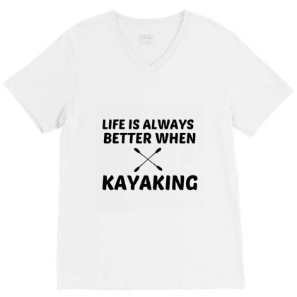 Kayaking Life Is Better V-neck Tee Designed By Perfect Designers