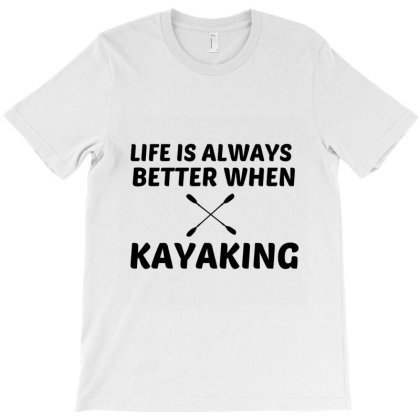 Kayaking Life Is Better T-shirt Designed By Perfect Designers