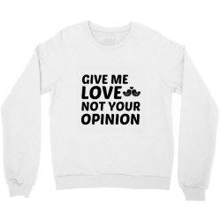 love not your opinion Crewneck Sweatshirt | Artistshot