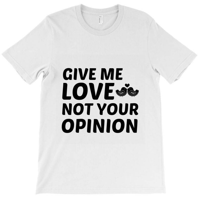 Love Not Your Opinion T-shirt | Artistshot