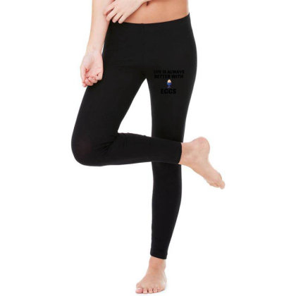 Eggs Life Is Better Legging Designed By Perfect Designers