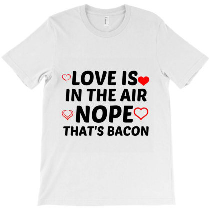Love Is In The Air Thats Bacon T-shirt Designed By Perfect Designers