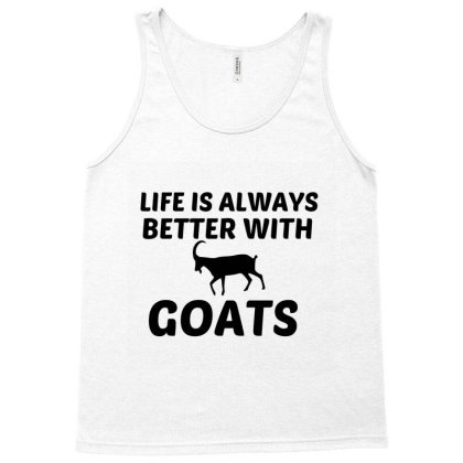 Goat Life Is Better Tank Top Designed By Perfect Designers