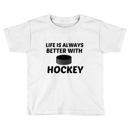 Hockey Life Is Better Toddler T-shirt Designed By Perfect Designers