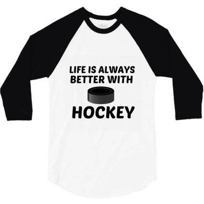Hockey Life Is Better 3/4 Sleeve Shirt Designed By Perfect Designers