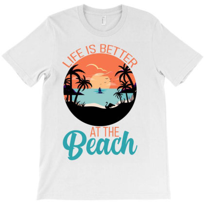 Life Is Better At The Beach T-shirt Designed By Ashlıcar