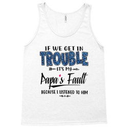 if we get in trouble it's my papa's fault   blue Tank Top   Artistshot