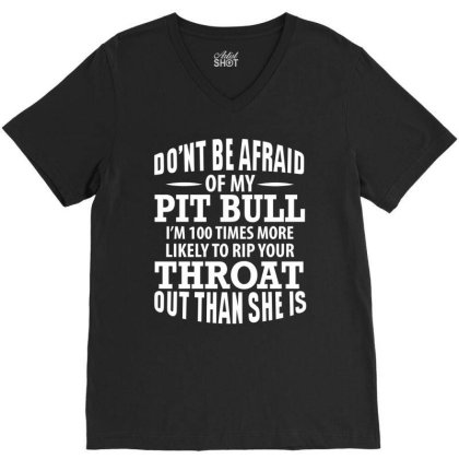 Don't Be Afraid Of My Pitbull Funny Dog Lover V-neck Tee Designed By Hoainv