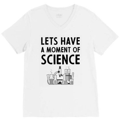 Lets Have A Moment Of Science - Gift Funny Sayings V-neck Tee Designed By Diogo Calheiros