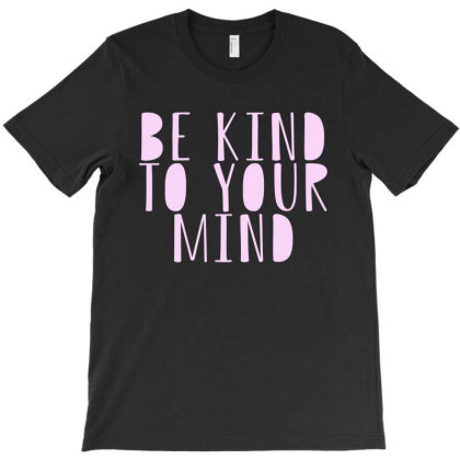 Be Kind To Your Mind T-shirt Designed By Faical