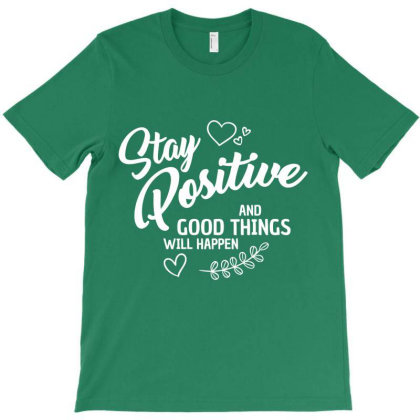 Stay Positive T-shirt Designed By Designisfun