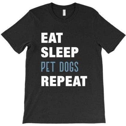 Eat, Sleep, Pet Dogs, Repeat Funny Cute Gift T-shirt Designed By Koalastudio