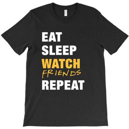 Eat, Sleep, Watch Friends, Repeat Funny Cute Gift T-shirt Designed By Koalastudio
