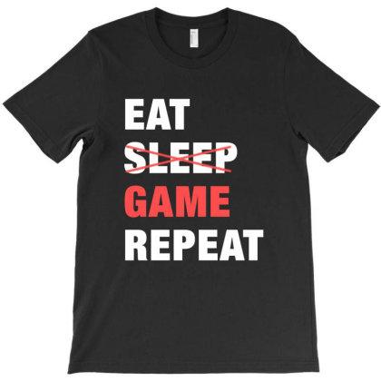 Eat, Don't Sleep, Game, Repeat Funny Cute Gift T-shirt Designed By Koalastudio