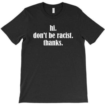 Don't Be Racist T-shirt Designed By Otak Atik