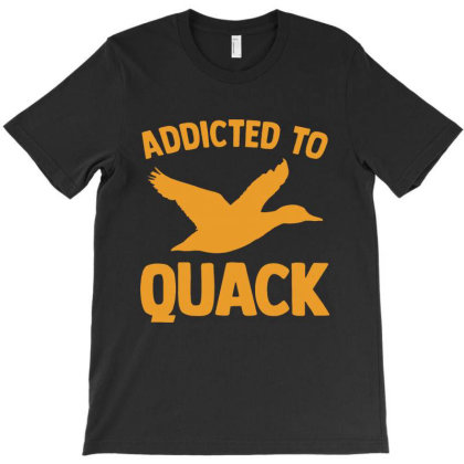 Awesome Addicted To Quack T-shirt Designed By Azura Store
