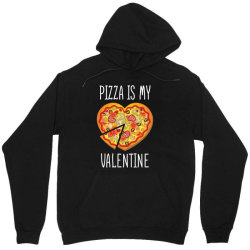Pizza Is My Valentine   Valentine Day T Shirt Unisex Hoodie Designed By Gnuh79