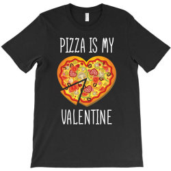 Pizza Is My Valentine   Valentine Day T Shirt T-shirt Designed By Gnuh79