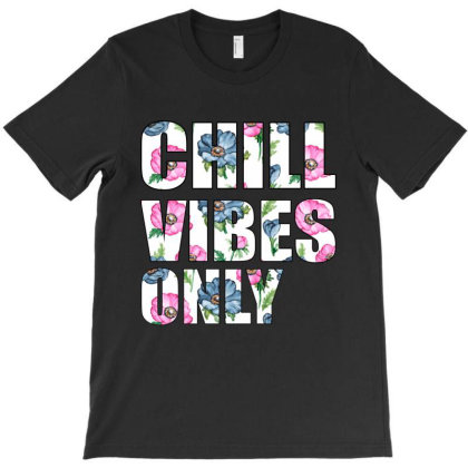 Chill Vibes Only T-shirt Designed By Bettercallsaul
