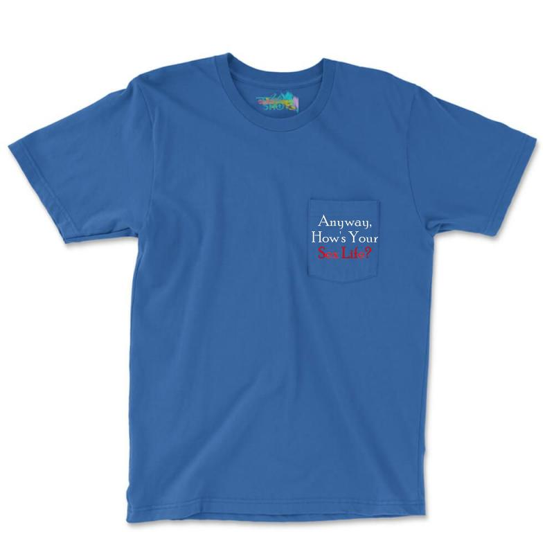 Anyway, How's Your Sex Life Pocket T-shirt | Artistshot