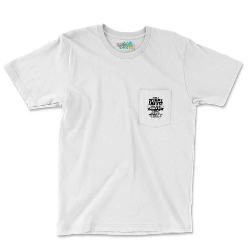 Being A Systems Analyst Copy Pocket T-shirt | Artistshot