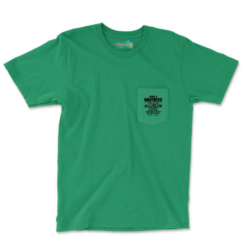 Being A Waitress Copy Pocket T-shirt | Artistshot