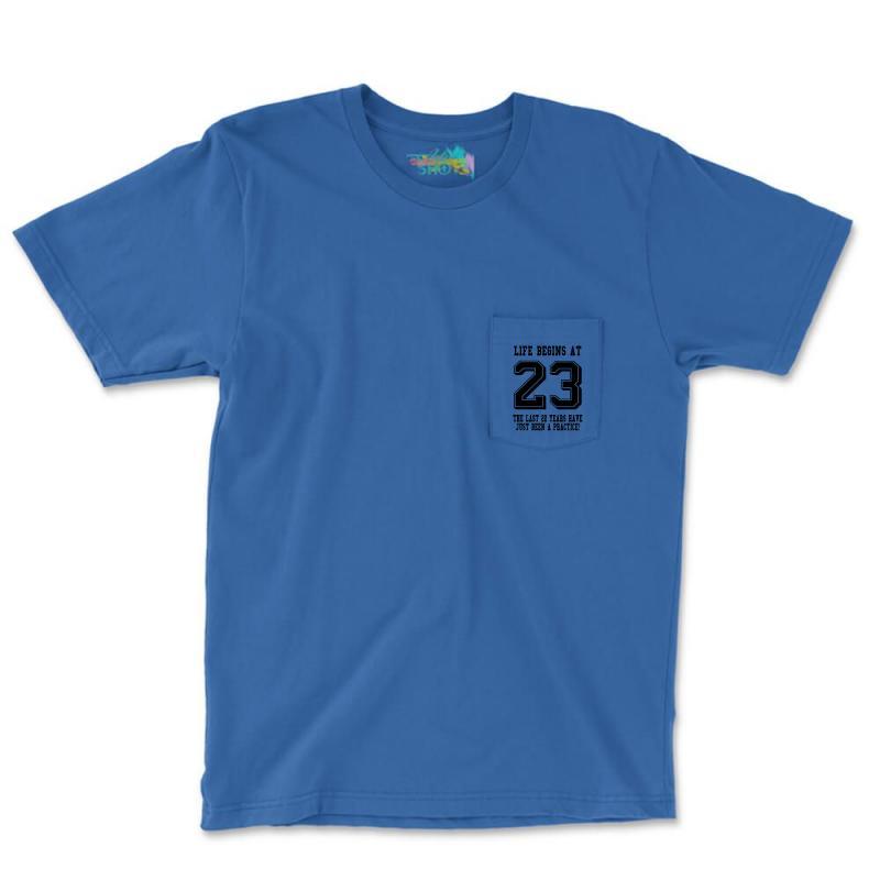 23rd Birthday Life Begins At 23 Pocket T-shirt | Artistshot