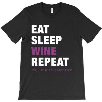 Eat, Sleep, Wine, Repeat Funny Cute Gift T-shirt Designed By Koalastudio