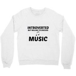 music introverted but willing to discuss Crewneck Sweatshirt | Artistshot