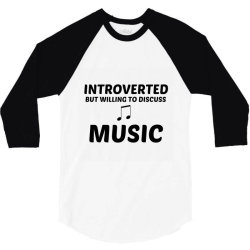 music introverted but willing to discuss 3/4 Sleeve Shirt | Artistshot