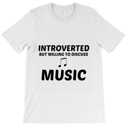 Music Introverted But Willing To Discuss T-shirt Designed By Perfect Designers