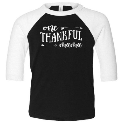 One Thankful Mama T Shirt Toddler 3/4 Sleeve Tee Designed By Gnuh79