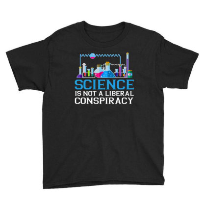 Science Is Not A Liberal Conspiracy T Shirt Youth Tee Designed By Gnuh79
