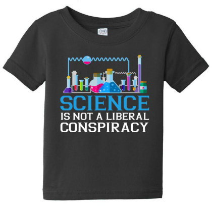 Science Is Not A Liberal Conspiracy T Shirt Baby Tee Designed By Gnuh79