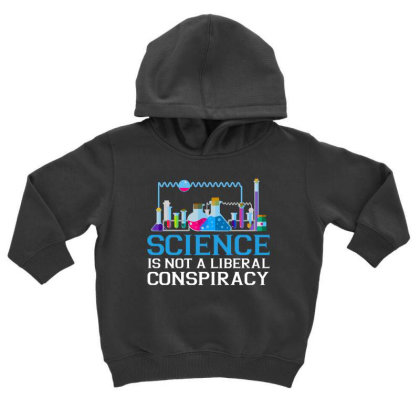 Science Is Not A Liberal Conspiracy T Shirt Toddler Hoodie Designed By Gnuh79