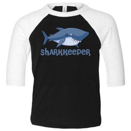Sharkkeeper Funny Shark Keeper T Shirt Toddler 3/4 Sleeve Tee Designed By Gnuh79