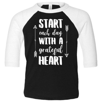 Start Each Day With A Grateful Heart T Shirt Toddler 3/4 Sleeve Tee Designed By Gnuh79