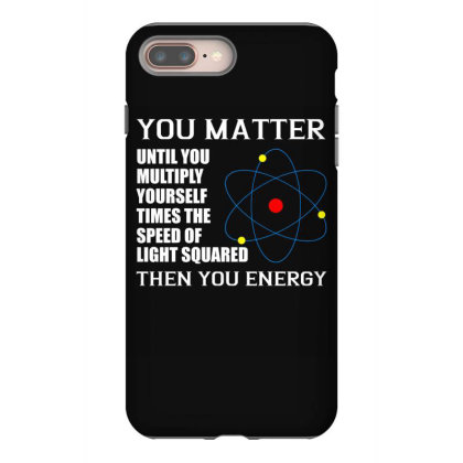 You Matter Then You Energy T Shirt Iphone 8 Plus Case Designed By Gnuh79