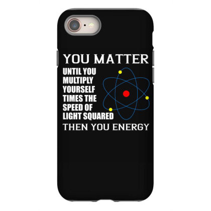 You Matter Then You Energy T Shirt Iphone 8 Case Designed By Gnuh79
