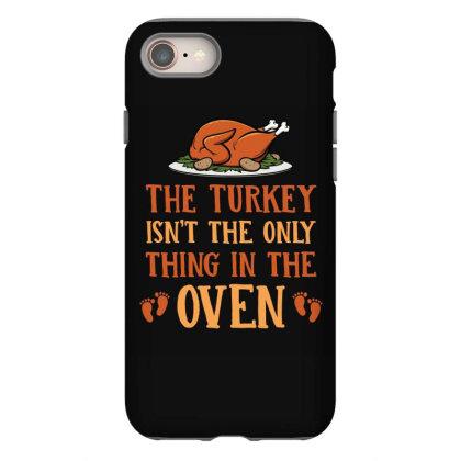 The Turkey Isnt The Only Thing In The Oven T Shirt Iphone 8 Case Designed By Gnuh79
