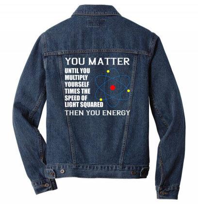 You Matter Then You Energy T Shirt Men Denim Jacket Designed By Gnuh79