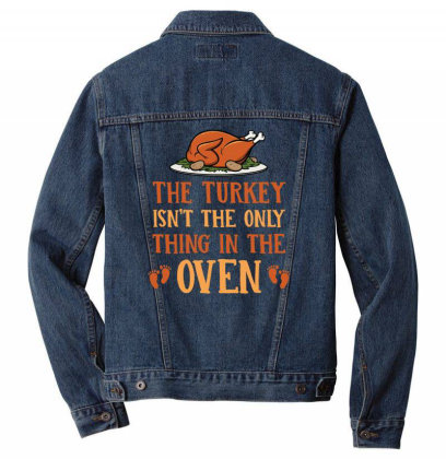 The Turkey Isnt The Only Thing In The Oven T Shirt Men Denim Jacket Designed By Gnuh79